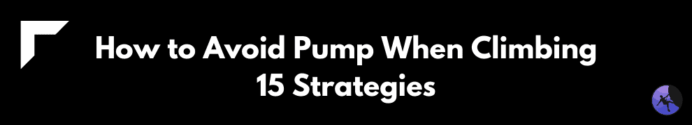How to Avoid Pump When Climbing: 15 Strategies