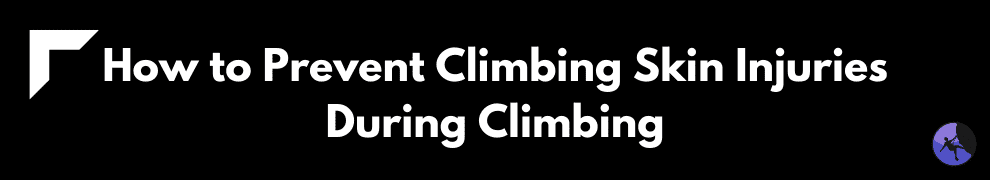 How to Prevent Climbing Skin Injuries During Climbing