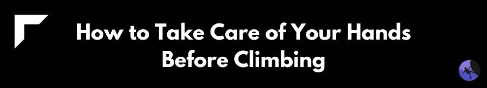 How to Take Care of Your Hands Before Climbing
