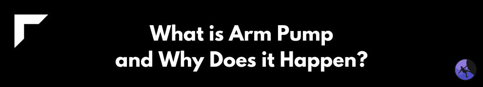 What is Arm Pump and Why Does it Happen?