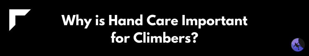 Why is Hand Care Important for Climbers?