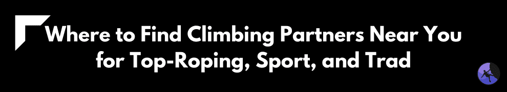 Where to Find Climbing Partners Near You for Top-Roping, Sport, and Trad