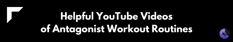 Helpful YouTube Videos of Antagonist Workout Routines