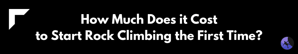 How Much Does it Cost to Start Rock Climbing the First Time?