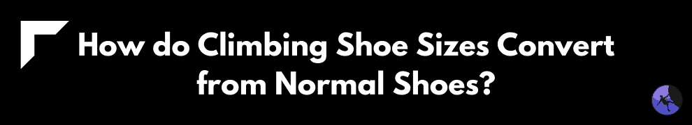 How do Climbing Shoe Sizes Convert from Normal Shoes?