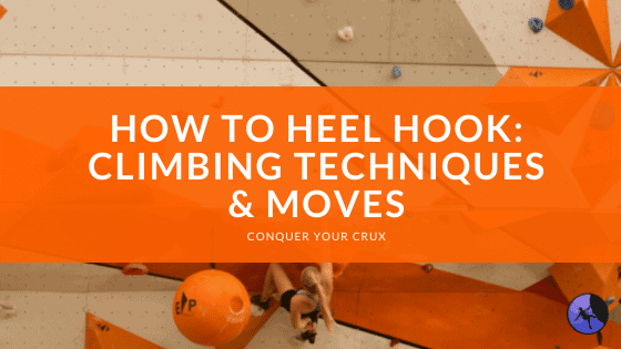 How to Heel Hook: Climbing Techniques & Moves