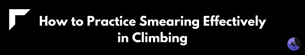 How to Practice Smearing Effectively in Climbing