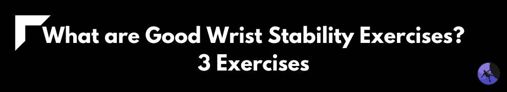 What are Good Wrist Stability Exercises? 3 Exercises