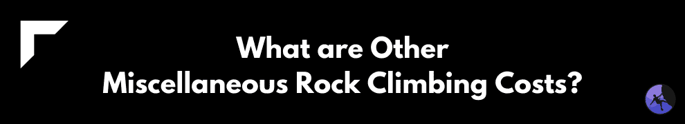 What are Other Miscellaneous Rock Climbing Costs?