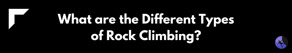 What are the Different Types of Rock Climbing?