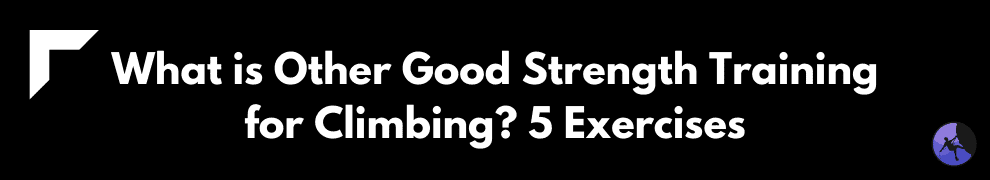 What is Other Good Strength Training for Climbing? 5 Exercises