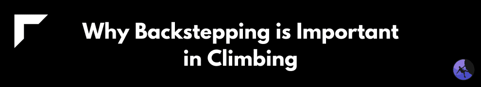 Why Backstepping is Important in Climbing