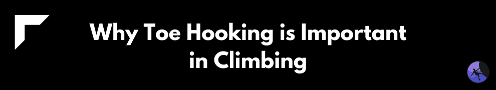 Why Toe Hooking is Important in Climbing