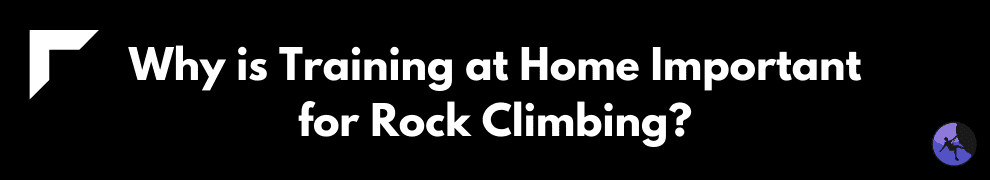 Why is Training at Home Important for Rock Climbing?