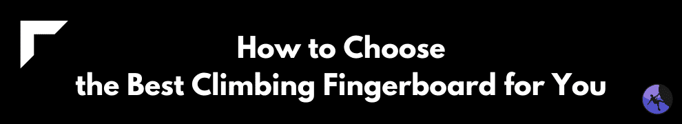 How to Choose the Best Climbing Fingerboard for You
