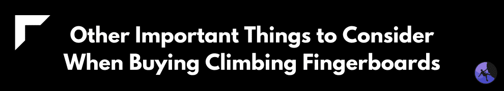 Other Important Things to Consider When Buying Climbing Fingerboards