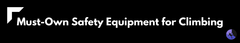 Must-Own Safety Equipment for Climbing