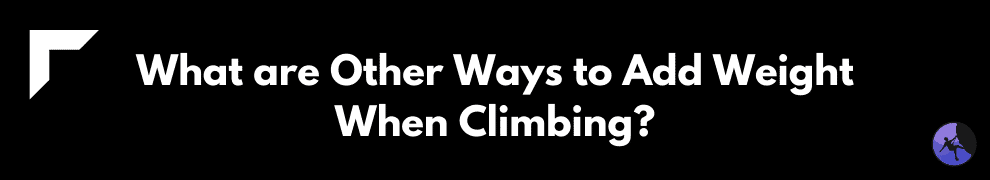 What are Other Ways to Add Weight When Climbing?
