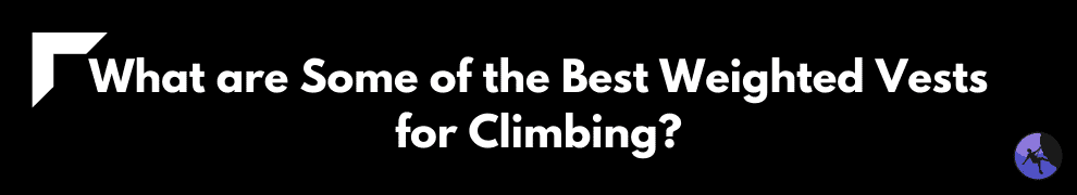 What are Some of the Best Weighted Vests for Climbing?