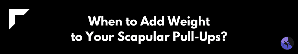 When to Add Weight to Your Scapular Pull-Ups?