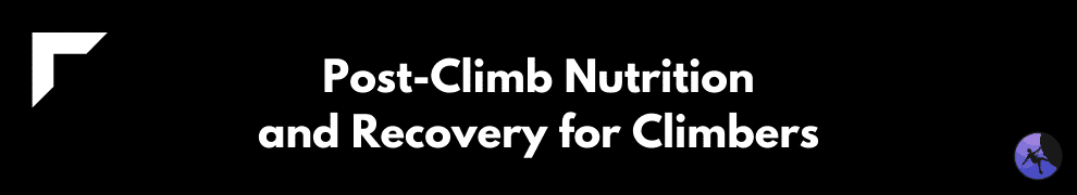 Post-Climb Nutrition and Recovery for Climbers