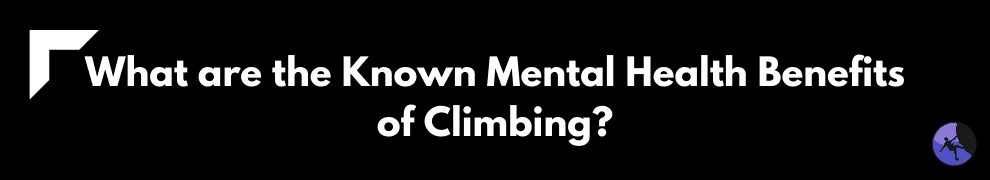 What are the Known Mental Health Benefits of Climbing?