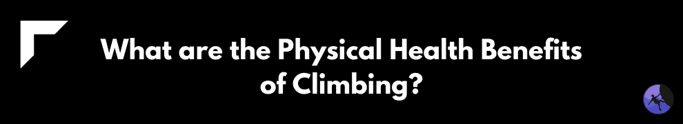 What are the Physical Health Benefits of Climbing?