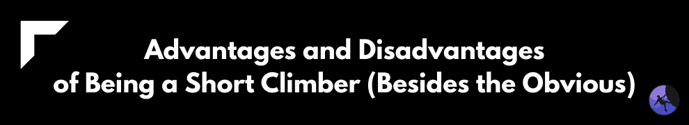 Advantages and Disadvantages of Being a Short Climber (Besides the Obvious)
