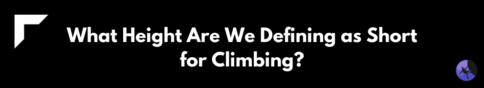 What Height Are We Defining as Short for Climbing?