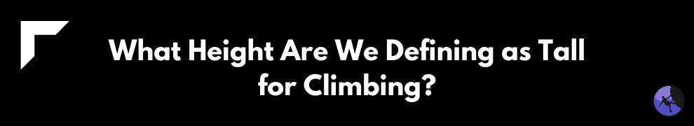 What Height Are We Defining as Tall for Climbing?